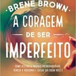A Coragem de ser Imperfeito | Brené Brown