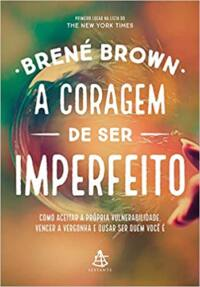A Coragem de ser Imperfeito   Brené Brown