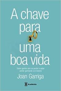 Foto capa do livro A chave para uma boa vida | Joan Garriga