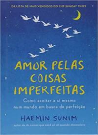 Capa do livro Amor pelas coisas imperfeitas: Como aceitar a si mesmo num mundo em busca de perfeição   Haemin Sunim