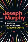 Liberte o poder do seu subconsciente | Joseph Murphy - Capa