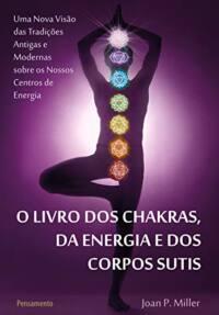 O Livro dos Chakras da Energia e dos Corpos Sutis: O Livro dos Chakras da Energia e dos Corpos Sutis | Joan P. Miller | Foto Capa