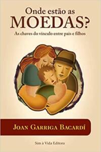 Foto Capa do livro Onde estão as moedas?: A chave do vínculo entre pais e filhos | Joan Garriga Bacardi